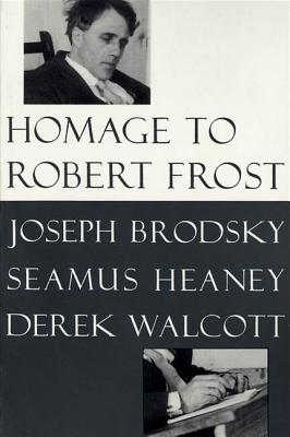 Homage to Robert Frost - Brodsky, Joseph, and Walcott, Derek, and Heaney, Seamus