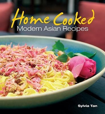 Home Cooked: Modern Asian Recipes - Tan, Sylvia