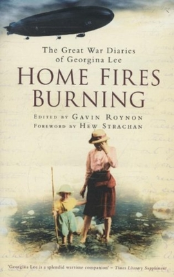 Home Fires Burning: The Great War Diaries of Georgina Lee - Roynon, Gavin (Editor)