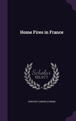Home Fires in France - Fisher, Dorothy Canfield