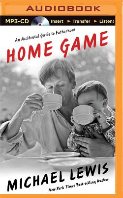 Home Game: An Accidental Guide to Fatherhood - Lewis, Michael, and Miller, Dan John (Read by)
