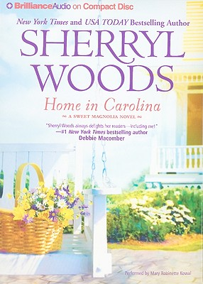 Home in Carolina - Woods, Sherryl, and Kowal, Mary Robinette (Read by)