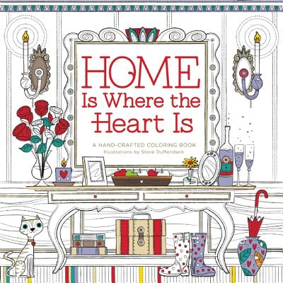 Home Is Where the Heart Is: A Hand-Crafted Adult Coloring Book -
