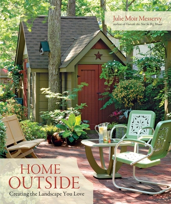 Home Outside: Creating the Landscape You Love - Messervy, Julie Moir