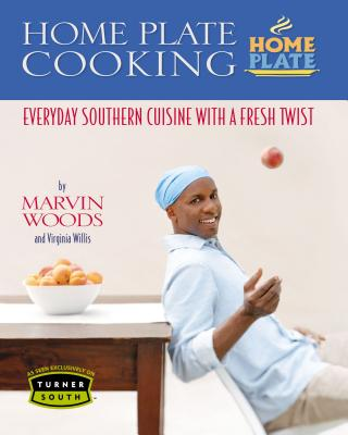 Home Plate Cooking: Everyday Southern Cuisine with a Fresh Twist - Woods, Marvin, and Willis, Virginia