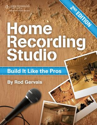 Home Recording Studio: Build It Like the Pros - Gervais, Rod