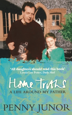 Home Truths: Life Around My Father - Junor, Penny
