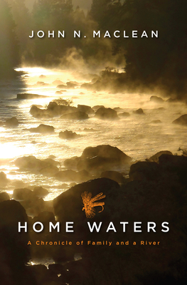 Home Waters: A Chronicle of Family and a River - MacLean, John N