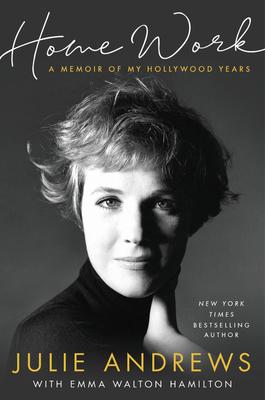 Home Work: A Memoir of My Hollywood Years - Andrews, Julie, and Hamilton, Emma Walton