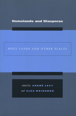 Homelands and Diasporas: Holy Lands and Other Spaces - Levy, Andre (Editor)