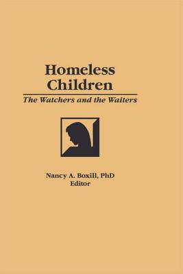 Homeless Children: The Watchers and the Waiters - Boxill, Nancy A (Editor)