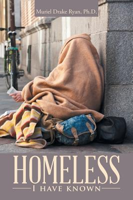 Homeless I Have Known - Ryan, Ph D Muriel Drake