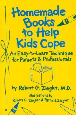 Homemade Books to Help Kids Cope: An Easy to Learn Technique F/Parents & Professionals - Ziegler, Patricia