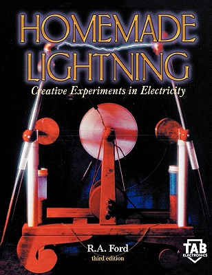Homemade Lightning: Creative Experiments in Electricity - Ford, R