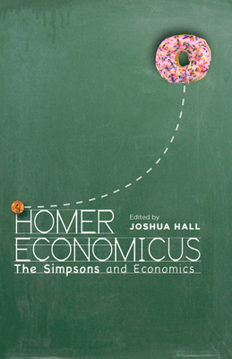 Homer Economicus: The Simpsons and Economics - Hall, Joshua (Editor)