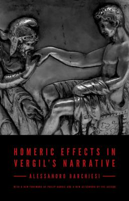 Homeric Effects in Vergil's Narrative - Barchiesi, Alessandro (Afterword by), and Marchesi, Ilaria (Translated by), and Fox, Matt (Translated by)