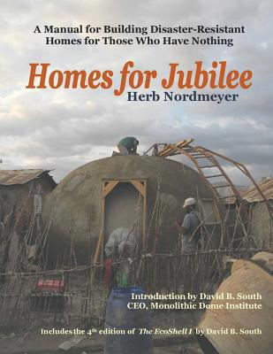 Homes for Jubilee - A Manual for Building Disaster-Resistant Homes for Those Who Have Nothing - Nordmeyer, Herb, and South, David B