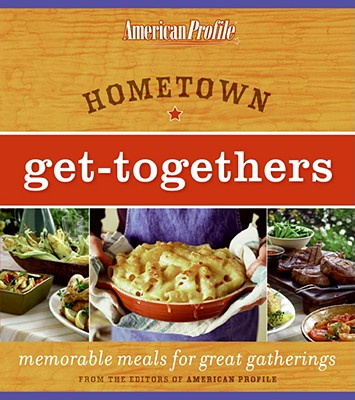 Hometown Get-Togethers: Memorable Meals for Great Gatherings - Floyd, Candace, and Melton, Jill
