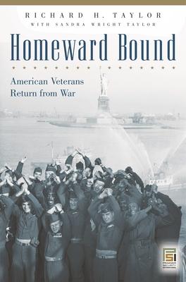 Homeward Bound: American Veterans Return from War - Taylor, Richard H