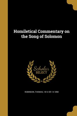 Homiletical Commentary on the Song of Solomon - Robinson, Thomas 1813 or 14-1890 (Creator)
