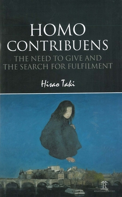 Homo Contribuens: The Need to Give and the Search for Fulfilment - Taki, Hisao