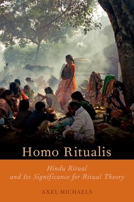 Homo Ritualis: Hindu Ritual and Its Significance for Ritual Theory - Michaels, Axel