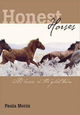 Honest Horses: Wild Horses in the Great Basin - Morin, Paula