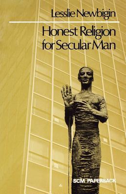 Honest Religion for Secular Man - Newbigin, Lesslie