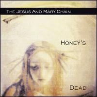 Honeys Dead - The Jesus and Mary Chain
