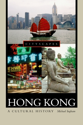 Hong Kong: A Cultural History - Ingham, Michael, and Lord Patten (Foreword by), and Xi, Xu (Foreword by)