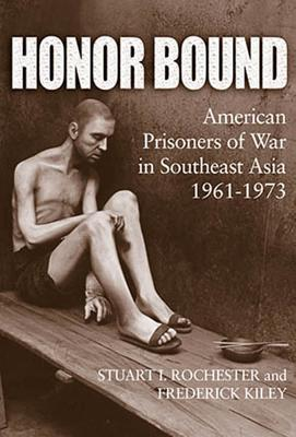 Honor Bound: American Prisoners of War in Southeast Asia, 1961-1973 - Rochester, Stuart I., and Kiley, Frederick