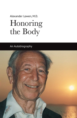 Honoring the Body - Lowen, Alexander, M.D.