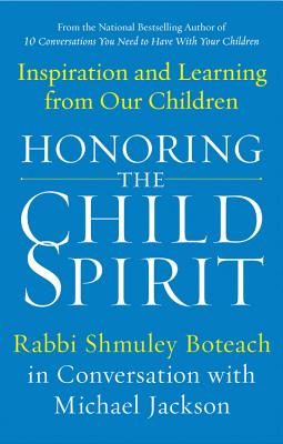 Honoring the Child Spirit: Inspiration and Learning from Our Children - Boteach, Shmuley, Rabbi, and Jackson, Michael (Contributions by)