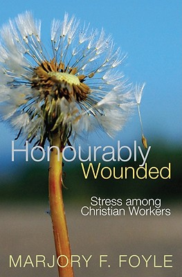 Honourably Wounded: Stress Among Christian Workers - Foyle, Marjory F