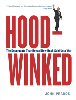 Hoodwinked: The Documents That Reveal How Bush Sold Us a War - Prados, John