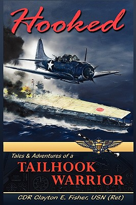 Hooked: Tails & Adventures of a Tailhook Warrior - Fisher Usn (Ret), Cdr Clayton E