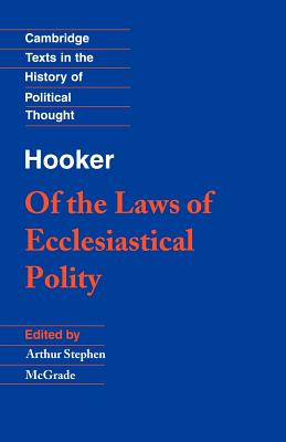 Hooker: Of the Laws of Ecclesiastical Polity - Hooker, Richard, and McGrade, A S (Editor), and Geuss, Raymond (Editor)