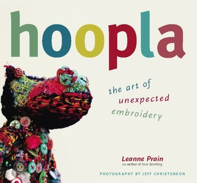 Hoopla: The Art of Unexpected Embroidery - Prain, Leanne, and Christenson, Jeff (Photographer)