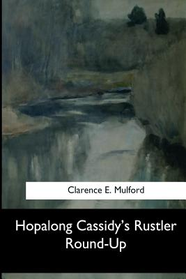 Hopalong Cassidy's Rustler Round-Up - E Mulford, Clarence