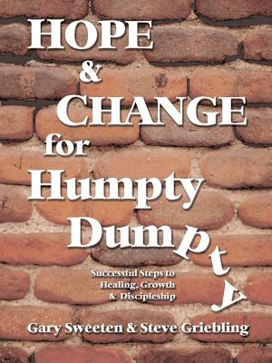 Hope and Change for Humpty Dumpty: Successful Steps to Healing, Growth and Discipleship - Sweeten, Gary, and Griebling, Steve