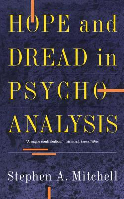 Hope and Dread in Pychoanalysis - Mitchell, Stephen A
