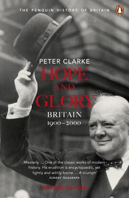 Hope and Glory: Britain 1900-2000, Second Edition - Clarke, Peter, and Penguin Books (Creator)