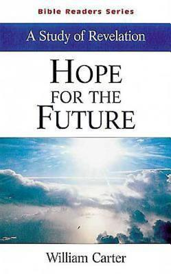 Hope for the Future: A Study of Revelation - Carter, William