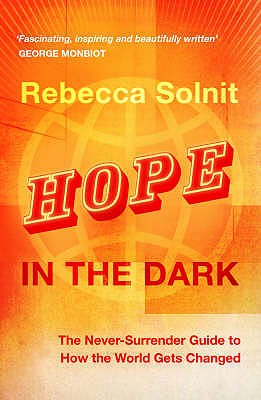 Hope in the Dark: The Untold History of People Power - Solnit, Rebecca