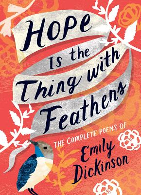 Hope Is the Thing with Feathers: The Complete Poems of Emily Dickinson - Dickinson, Emily