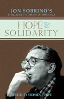 Hope & Solidarity: Jon Sobrino's Challenge to Christian Theology - Pope, Stephen J