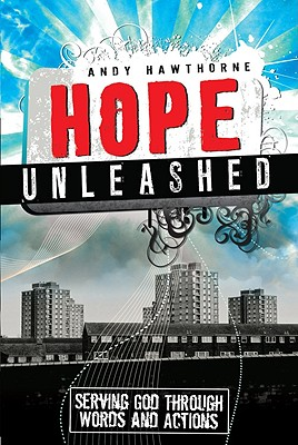 Hope Unleashed: Serving God Through Words and Actions - Hawthorne, Andy