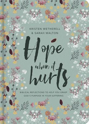 Hope When It Hurts: Biblical Reflections to Help You Grasp God's Purpose in Your Suffering - Wetherell, Kristen, and Walton, Sarah
