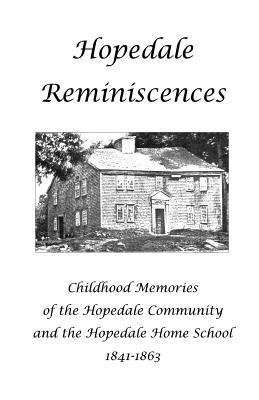 Hopedale Reminiscences: Childhood Memories of the Hopedale Community and the Hopedale Home School, 1841-1863 - Hughes, Lynn Gordon, and Daniels, Sarah L (Contributions by), and Bradbury, Sarah E (Contributions by)