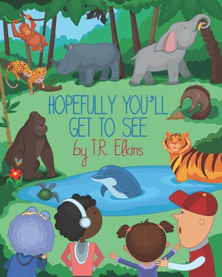 Hopefully You'll Get to See - Kolpak, Nadiia (Illustrator), and Elkins, T R